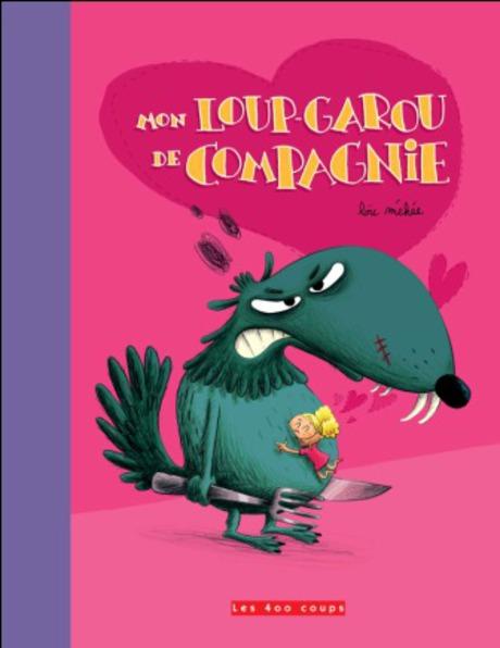 Mon Loup Garou De Compagnie Editions Les 400 Coups